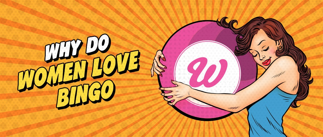 why do women love bingo